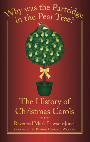 Why Was the Partridge in the Pear Tree?: The History of Christmas Carols Mark Lawson-Jones
