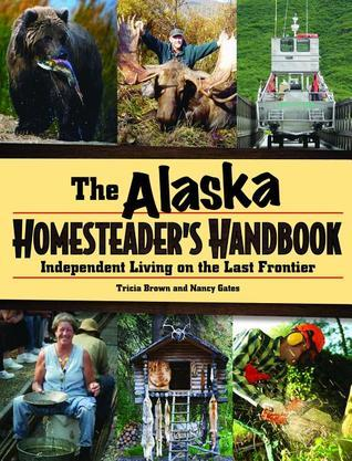 Homesteader Handbook: The Alaska Book of Knowledge Tricia  Brown