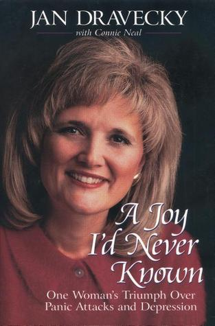 A Joy Id Never Known: One Womans Triumph Over Panic Attacks and Depression  by  Jan Dravecky