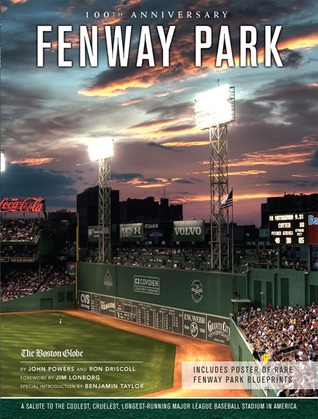 Fenway Park: A Salute to the Coolest, Cruelest, Longest-Running Major League Baseball Stadium in America  by  John  Powers