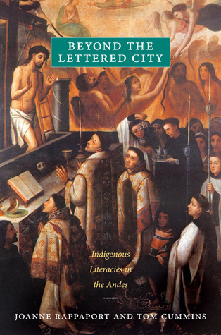 Beyond the Lettered City: Indigenous Literacies in the Andes  by  Joanne Rappaport