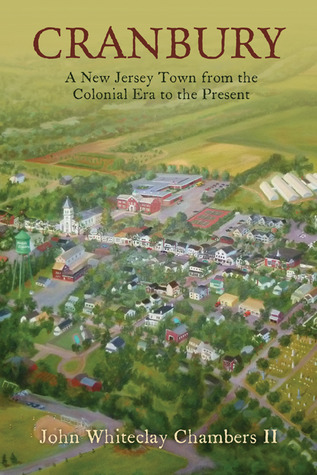 Cranbury: A New Jersey Town from the Colonial Era to the Present  by  John Whiteclay Chambers II