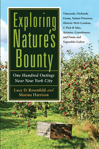 Exploring Natures Bounty: One Hundred Outings Near New York City  by  Lucy D. Rosenfeld