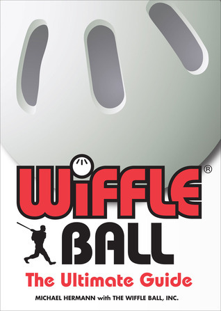 Wiffle® Ball: The Ultimate Guide  by  Michael Hermann
