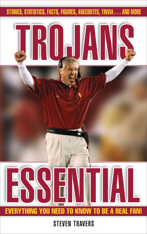 Trojans Essential: Everything You Need to Know to Be a Real Fan! Steven Travers