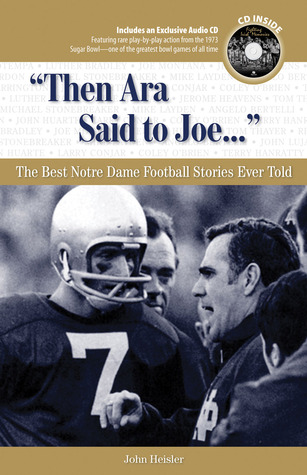 Then Ara Said to Joe. . .: The Best Notre Dame Football Stories Ever Told  by  John Heisler