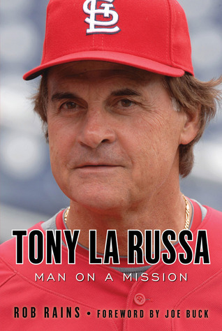 Tony La Russa: Man on a Mission: Man on a Mission  by  Rob Rains