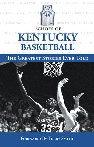 Echoes of Kentucky Basketball: The Greatest Stories Ever Told Scott Stricklin