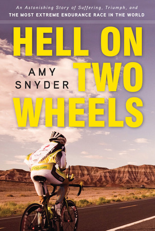 Hell on Two Wheels: An Astonishing Story of Suffering, Triumph, and the Most Extreme Endurance Race in the World  by  Amy Snyder