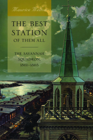 The Best Station of Them All: The Savannah Squadron, 1861-1865  by  Maurice Melton