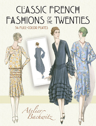 Classic French Fashions of the Twenties  by  Atelier Bachwitz