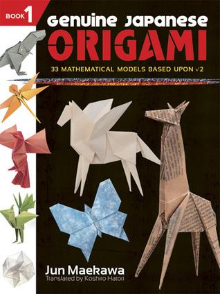 Genuine Japanese Origami, Book 1: 33 Mathematical Models Based Upon (the square root of) 2 Jun Maekawa