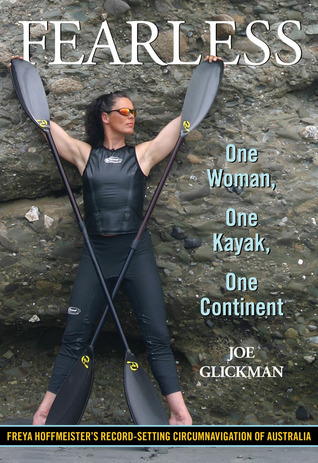 Fearless: One Woman, One Kayak, One Continent  by  Joe Glickman