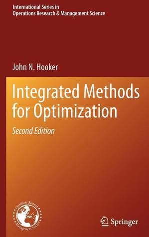 Integrated Methods for Optimization John N. Hooker