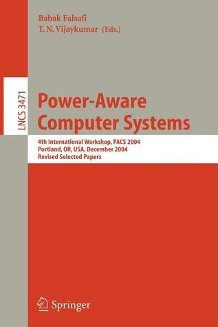 Power-Aware Computer Systems: 4th International Workshop, Pacs 2004, Portland, Or, USA, December 5, 2004, Revised Selected Papers  by  B. Falsafi