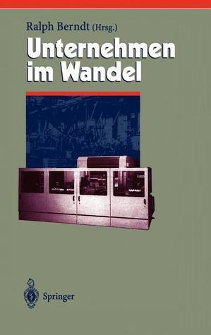 Unternehmen Im Wandel Change Management  by  Ralph Berndt