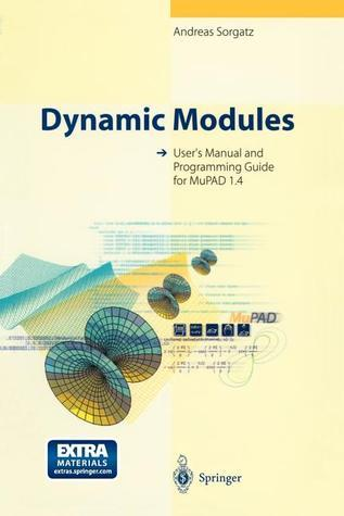 Dynamic Modules: Users Manual and Programming Guide for Mupad 1.4 [With *]  by  Andreas Sorgatz
