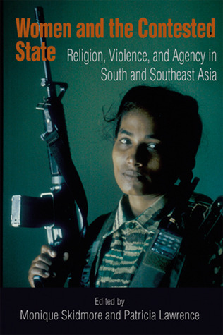 Women and the Contested State: Religion, Violence, and Agency in South and Southeast Asia  by  Monique Skidmore