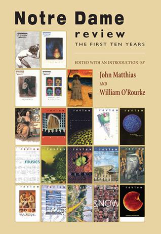Notre Dame Review: The First Ten Years John Matthias