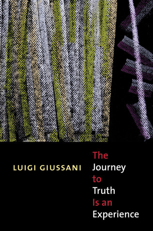 The Journey to Truth Is an Experience Luigi Giussani