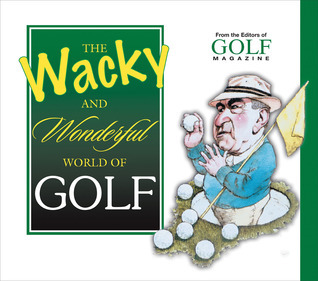 The Wacky and Wonderful World of Golf Golf Magazine