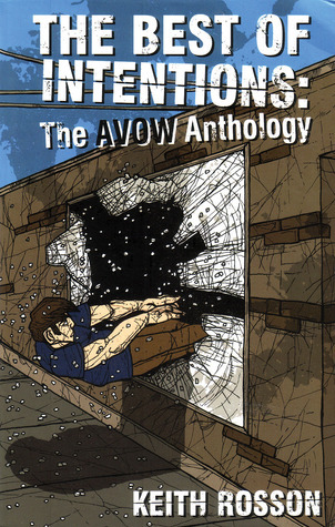 Best of Intentions: The Avow Anthology Keith Rosson