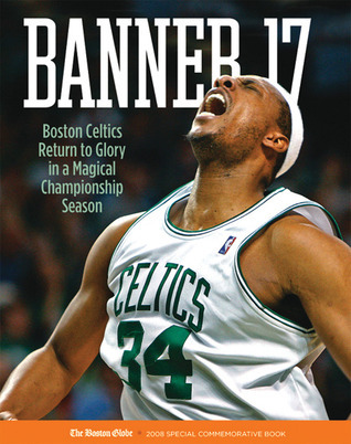 Banner 17: Boston Celtics Return to Glory in a Magical Championship Season  by  The Boston Globe