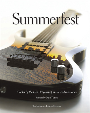 Summerfest: Cooler  by  the Lake: 40 Years of Music and Memories by Dave Tianen