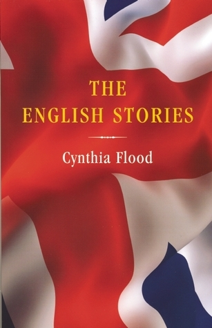 The English Stories Cynthia Flood