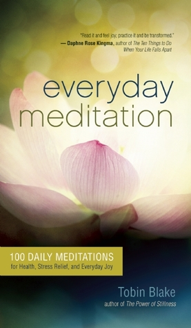 Everyday Meditation: 100 Daily Meditations for Health, Stress Relief, and Everyday Joy Tobin Blake