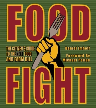 Food Fight: The Citizens Guide to the Next Food and Farm Bill Daniel Imhoff