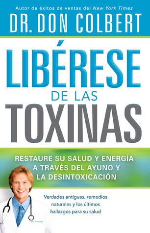 Libérese de las Toxinas: Restaure su salud y energía a través del ayuno y la desintoxicación  by  Don Colbert
