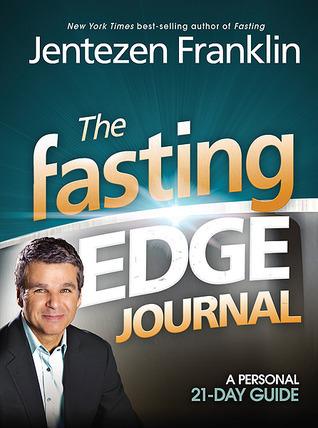 The Fasting Edge Journal: A Personal 21-Day Guide Jentezen Franklin