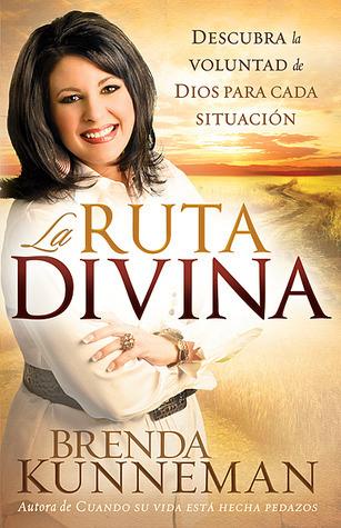La Ruta Divina: Cómo encontrar la voluntad de Dios para cada situación  by  Brenda Kunnemann