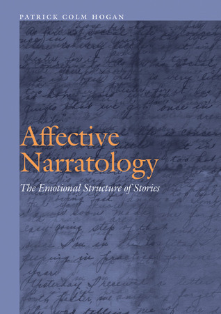 Affective Narratology: The Emotional Structure of Stories  by  Patrick Colm Hogan