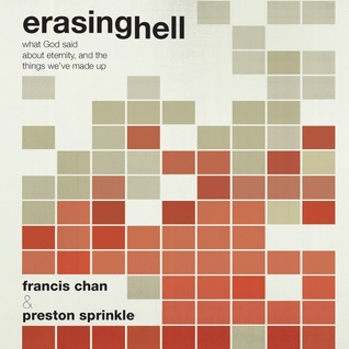 Erasing Hell: What God Said About Eternity, and the Things We Made Up  by  Francis Chan