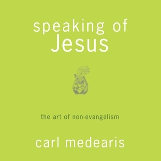 Speaking of Jesus: The Art of Non-Evangelism Carl Medearis