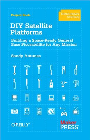 DIY Satellite Platforms: Building a Space-Ready General Base Picosatellite for Any Mission Sandy Antunes
