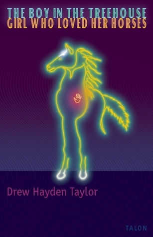 The Boy in the Treehouse / The Girl Who Loved Her Horses  by  Drew Hayden Taylor
