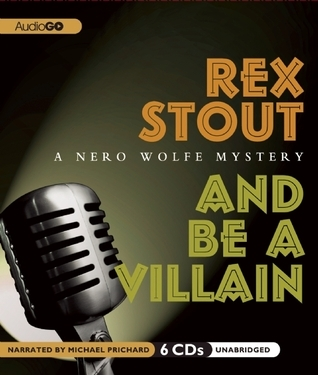 And Be a Villain: A Nero Wolfe Mystery  by  Rex Stout