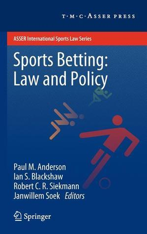 Sports Betting: Law And Policy (Asser International Sports Law Series)  by  Paul M.   Anderson