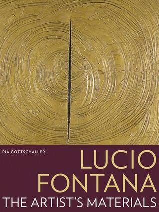 Lucio Fontana: The Artists Materials  by  Pia Gottschaller