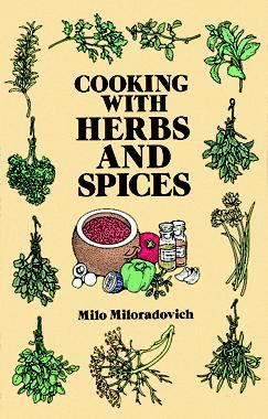 Growing and Using Herbs and Spices Milo Miloradovich