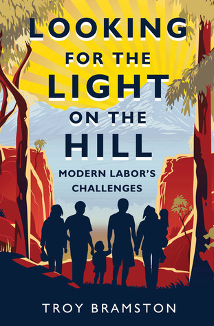Looking for the Light on the Hill: Modern Labors Challenges Troy Bramston