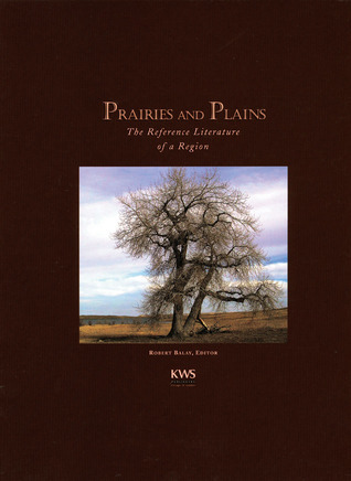 Prairies and Plains: The Reference Literature of a Region  by  Robert Balay