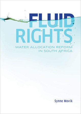 Fluid Rights: Water Allocation Reform in South Africa  by  Synne Movik