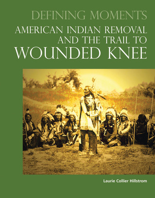Defining Moments: American Indian Removal and the Trail to Wounded Knee Laurie Collier Hillstrom