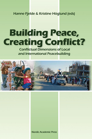Building Peace, Creating Conflict?: Conflictual Dimensions of Local and International Peacebuilding  by  Hanne Fjelde