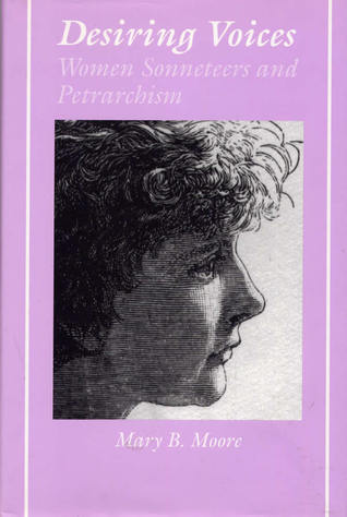 Desiring Voices: Women Sonneteers and Petrarchism  by  Mary B. Moore