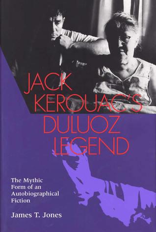 Jack Kerouacs Duluoz Legend: The Mythic Form of an Autobiographical Fiction  by  James T. Jones